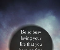 Be busy
