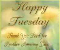 Happy Tuesday Thank You Lord