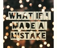 What if i made a mistake