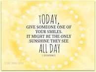 Today, give someone one of your smiles....