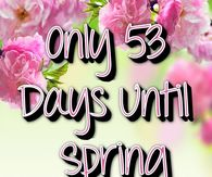 53 Days Until Spring