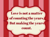 Love is a matter of making the years count