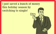 I just saved a bunch of money this holiday season by switching to single