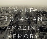 Make today an amazing memory
