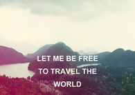 Let me be free to travel the world