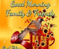 Good Morning Family & Friends God Bless You