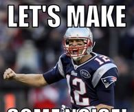 Lets make some noise for the Patriots