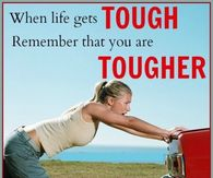 When life gets tough remember that you are tougher.