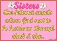 Sisters are beloved angels whom God sent to be beside us through thick and thin