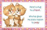 Here's a hug to a friend, who has given me every reason to smile...