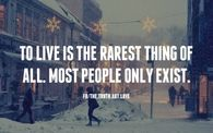 To live is the rarest thing