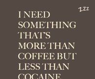 More than coffee, less than cocaine