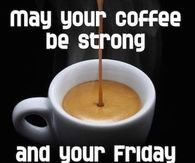 Coffee Strong and Friday Short