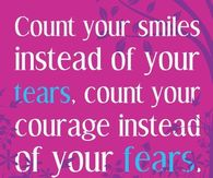 Count your smiles instead of your tears....