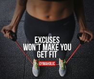 Excuses wont make you fit