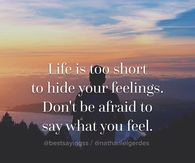 Life's to short to hide feelings