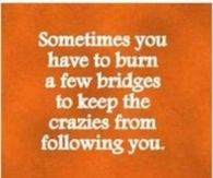 Burn a few bridges