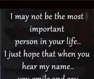 I may not be the most important person in your life...