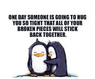 One day someone is going to hug you so tight....