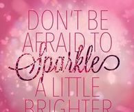 Don't be afraid to sparkle a little brighter