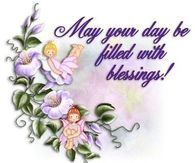 May your day be filled with blessings....