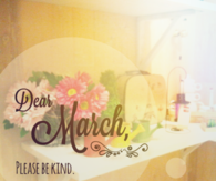 Dear March Please Be Kinds