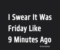 It was just Friday