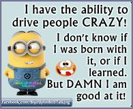the ability to drive people crazy