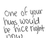 One of your hugs