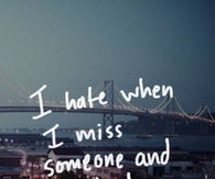 When I miss someone