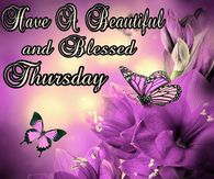 Have a beautiful and blessed Thursday