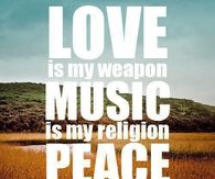 Love is my weapon, music is my religion, peace is in my soul