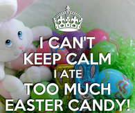 I ate to much Easter candy