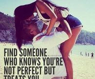 Find Someone Who Knows You're Not Perfect But Treats You Like You Are