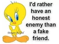 id rather have an honest enemy