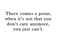 You just cant care anymore