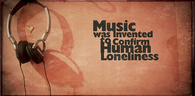 Music was invented to confirm human loneliness