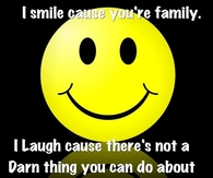 I smile cause your family