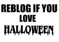 Reblog if you love halloween