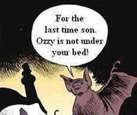 Ozzy is not under your bed