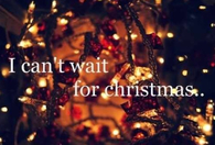 I cant wait for christmas