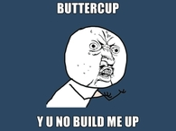 Buttercup Y U NO Build me up