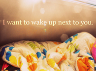 I want to wake up next to you