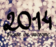 2014 be awesome