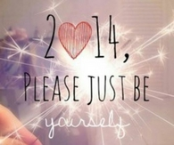 2014 please just be yourself