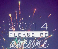 2014 please be awesome