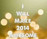 I will make 2014 awesome