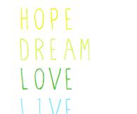 Hope dream love life laugh believe