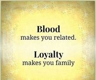 loyalty makes you family