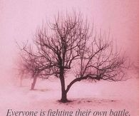 Everyone is fighting their own battle